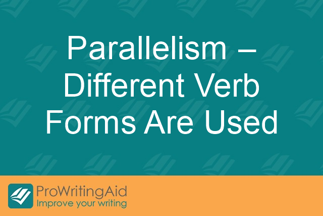 Parallelism – Different Verb Forms Are Used