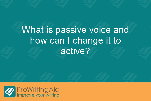 What is passive voice and how can I change it to active?