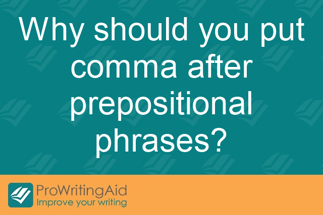 Why should you put a comma after prepositional phrases?
