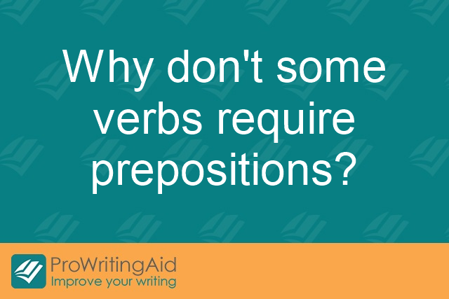 Why don't some verbs require prepositions?