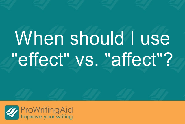 "When should I use ""effect"" vs. ""affect""?"