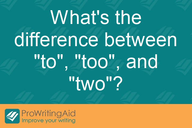 "What's the difference between ""to"", ""too"", and ""two""?"
