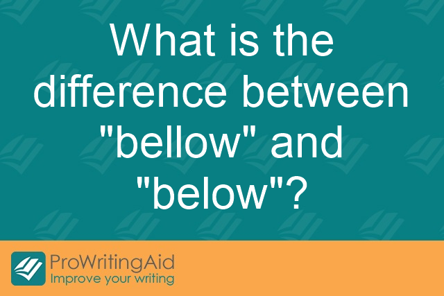 What is the difference between 'bellow' and 'below'?