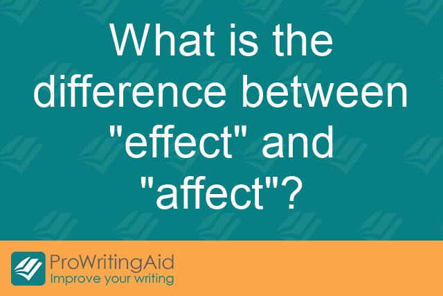 "What is the difference between ""effect"" and ""affect""?"