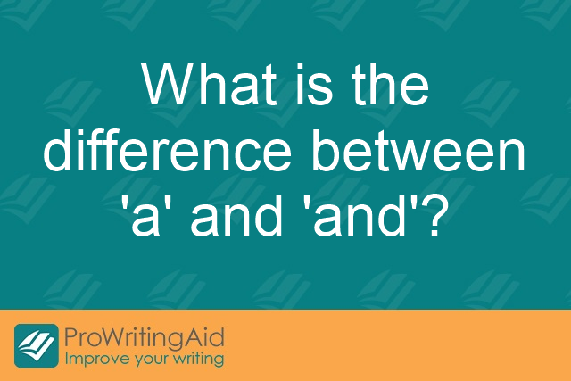 What is the difference between 'a' and 'and'?
