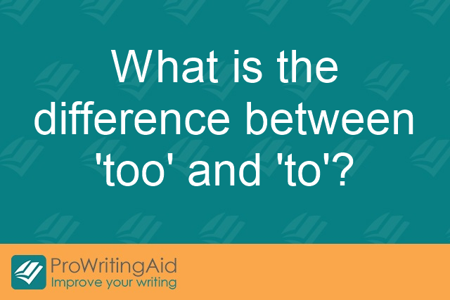 What is the difference between 'too' and 'to'?