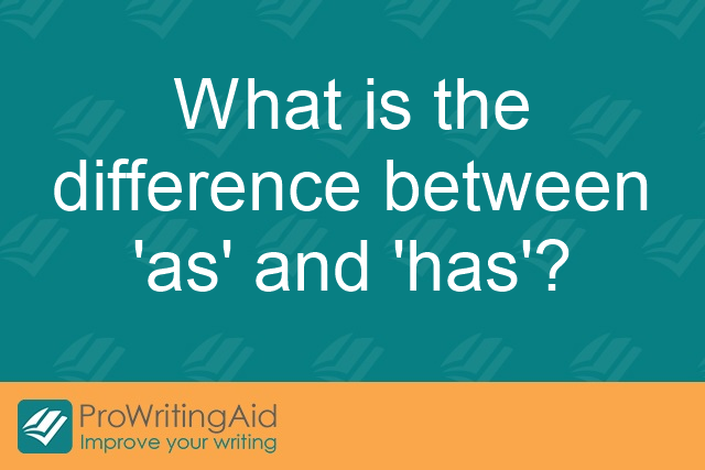 What is the difference between 'as' and 'has'?
