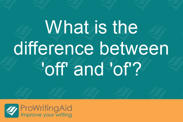What is the difference between 'off' and 'of'?