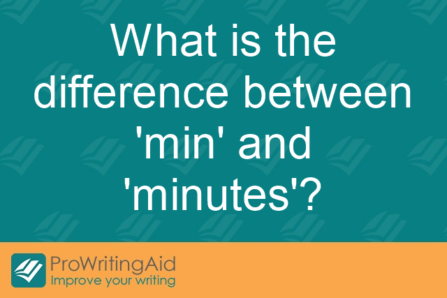 What is the difference between 'min' and 'minutes'?