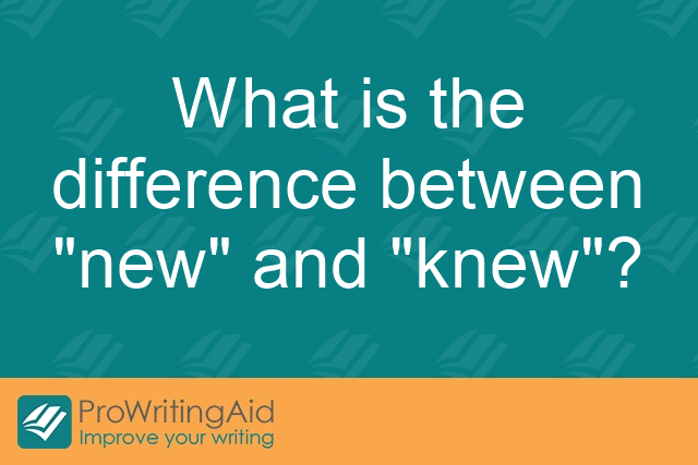 What is the difference between 'new' and 'knew'?