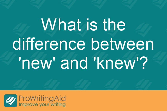 "What is the difference between ""new"" and ""knew""?"