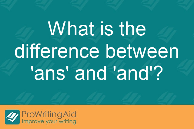 What is the difference between 'ans' and 'and'?