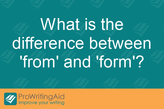 What is the difference between 'from' and 'form'?