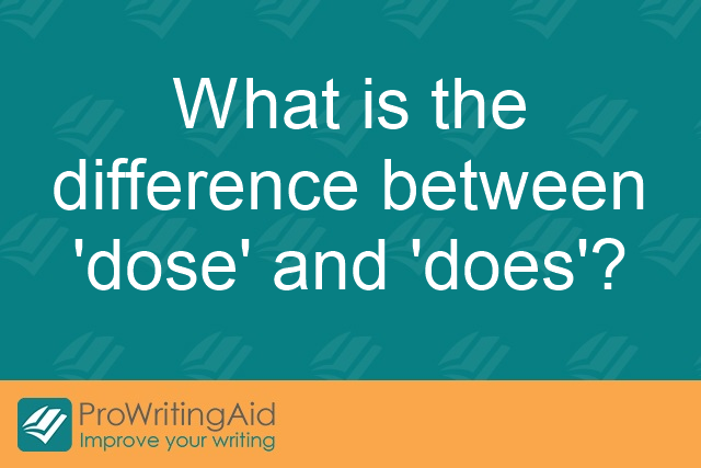 "What is the difference between ""dose"" and ""does""?"