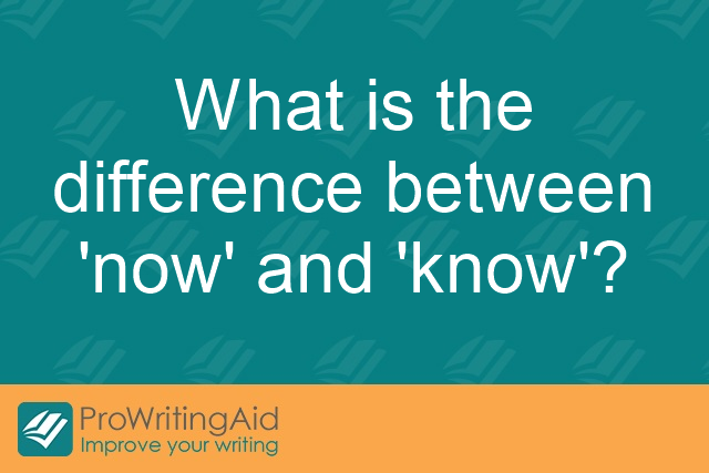 What is the difference between 'now' and 'know'?