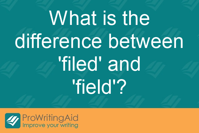 What is the difference between 'filed' and 'field'?