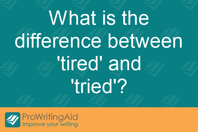 What is the difference between 'tired' and 'tried'?