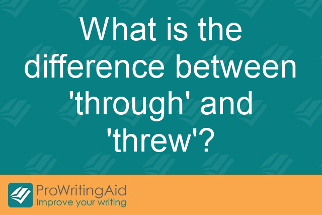 What is the difference between 'through' and 'threw'?