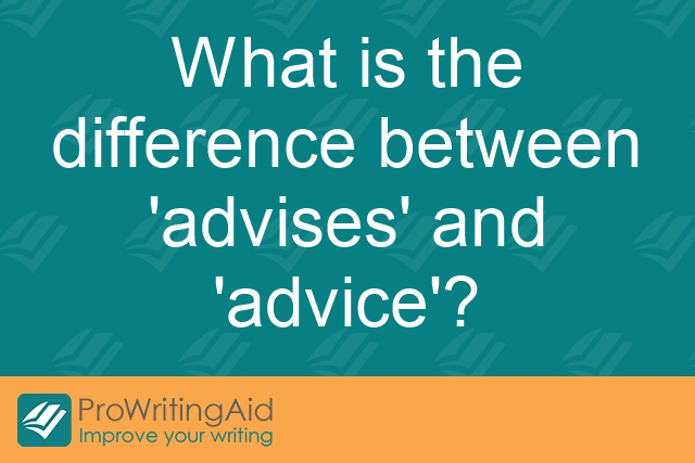 What is the difference between 'advises' and 'advice'?