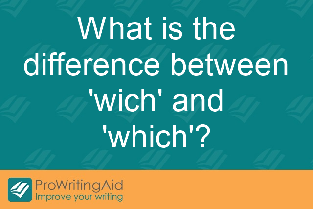 What is the difference between 'wich' and 'which'?