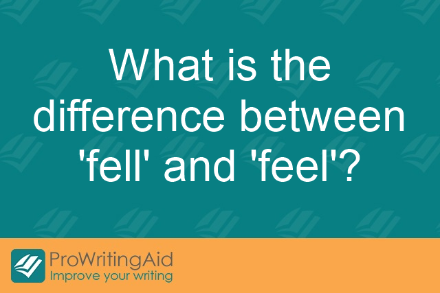 What is the difference between 'fell' and 'feel'?