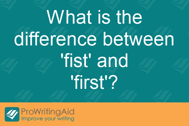 What is the difference between 'fist' and 'first'?