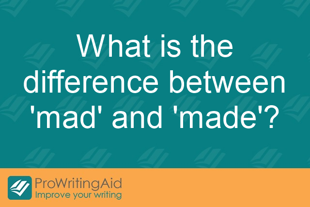 What is the difference between 'mad' and 'made'?