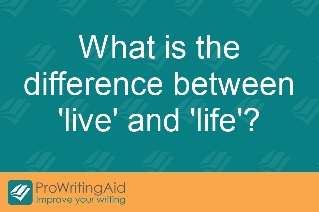 What is the difference between 'live' and 'life'?