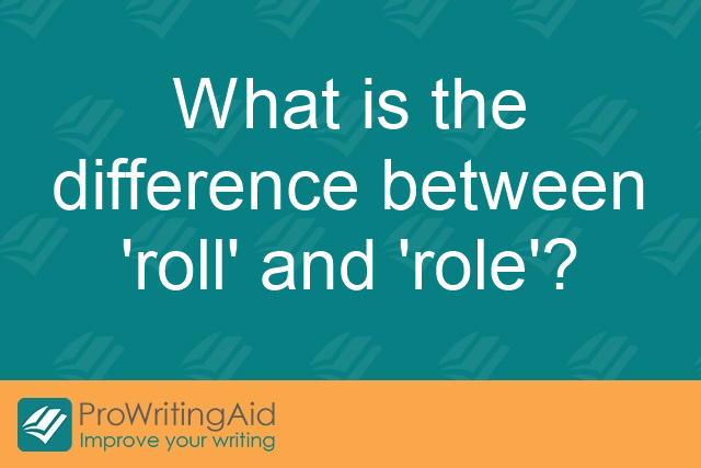 What is the difference between 'roll' and 'role'?