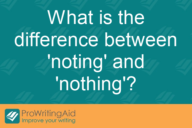 What is the difference between 'noting' and 'nothing'?