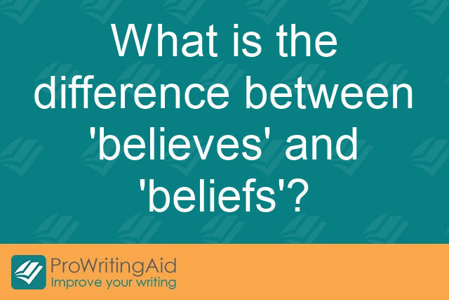 What is the difference between 'believes' and 'beliefs'?