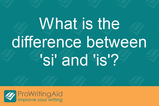 What is the difference between 'si' and 'is'?