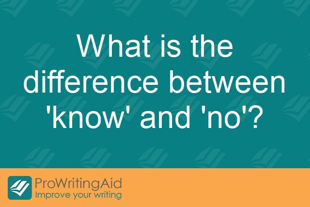 What is the difference between 'know' and 'no'?