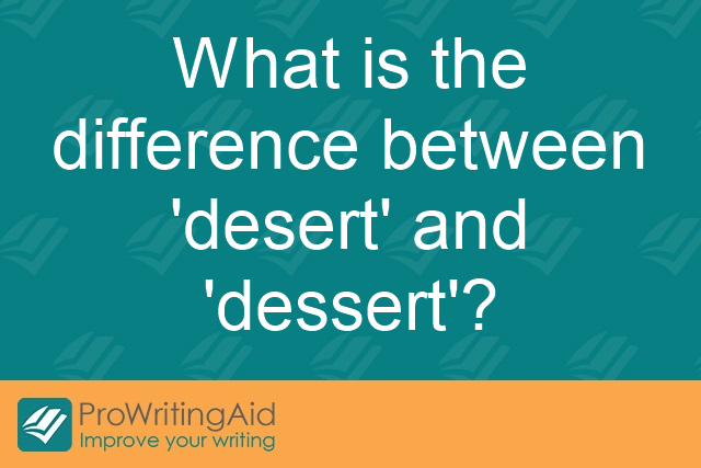 What is the difference between 'desert' and 'dessert'?