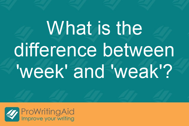 What is the difference between 'week' and 'weak'?