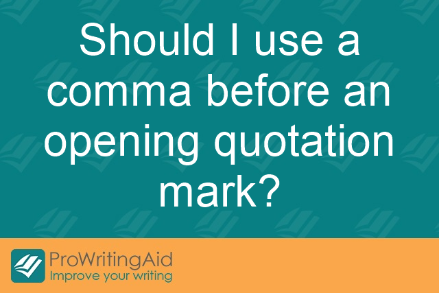 Should I use a comma before an opening quotation mark?