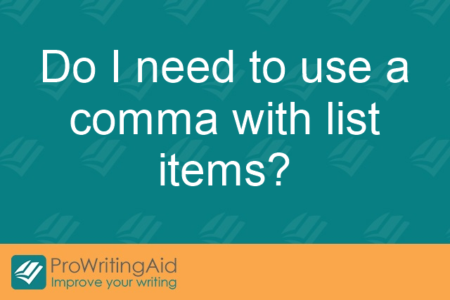 Do I need to use a comma with list items?