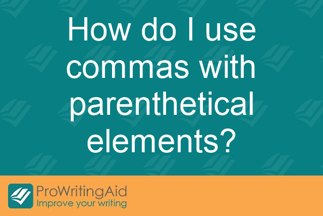 How do I use commas with parenthetical elements?