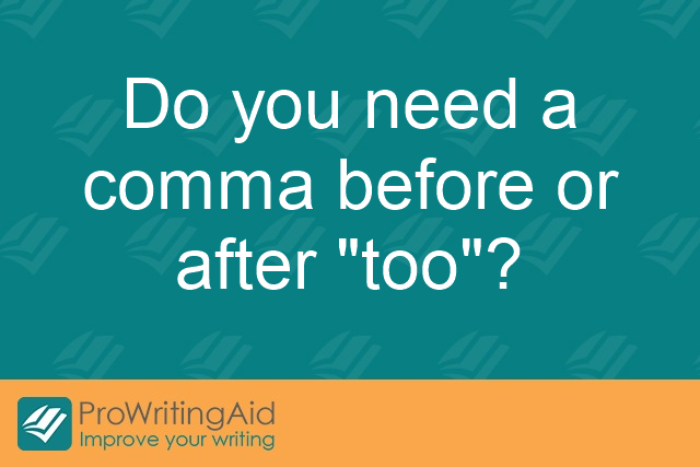 "Do you need a comma before or after ""too""?"