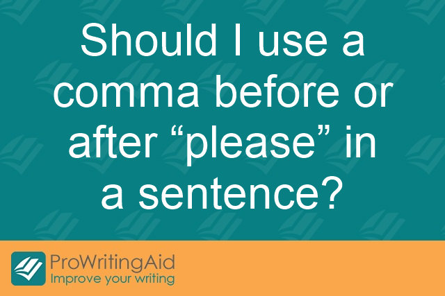 "Should I use a comma before or after ""please"" in a sentence? - Grammar Guide"
