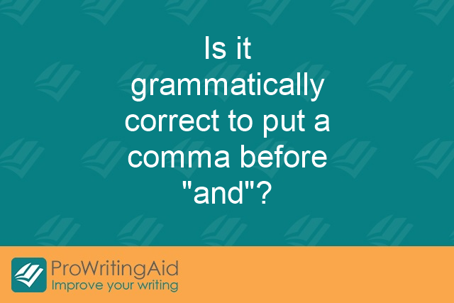 "Is it grammatically correct to put a comma before ""and""?"