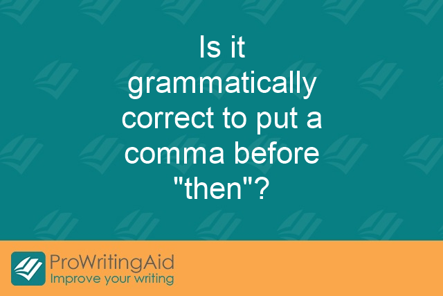 "Is it grammatically correct to put a comma before ""then""?"