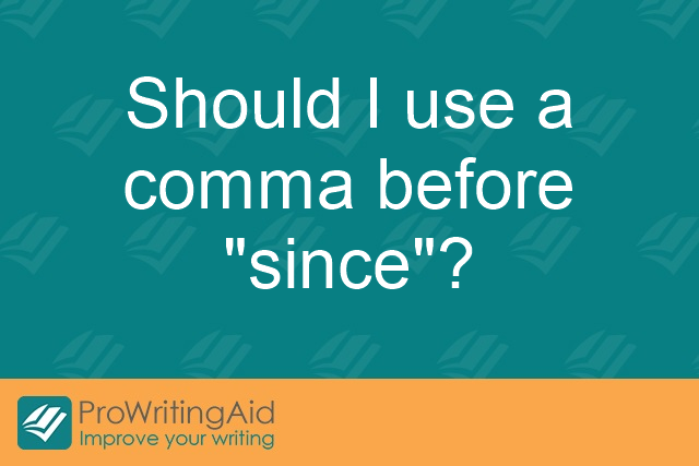 "Should I use a comma before ""since""?"