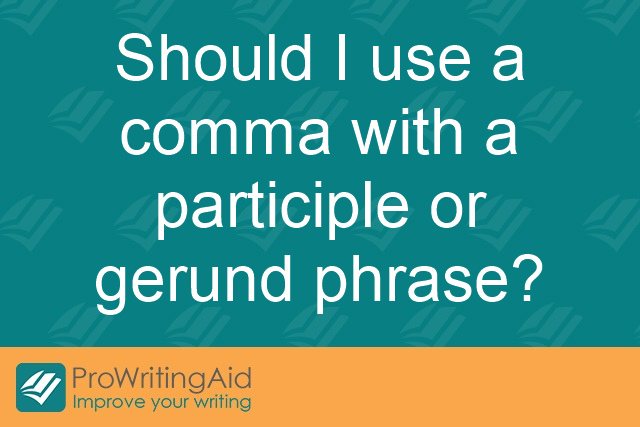Should I use a comma with a participle or gerund phrase?