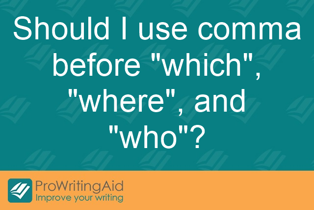 "Should I use comma before ""which"", ""where"", and ""who""?"