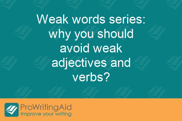 Weak words series: why you should avoid weak adjectives and verbs?