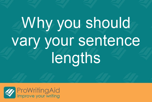 Why you should vary your sentence lengths