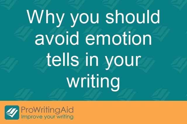 Why you should avoid emotion tells in your writing